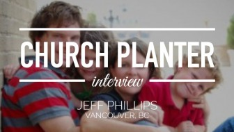 Church Planter Interview: Jeff Phillips – Vancouver, BC