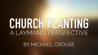 Church Planting: A Layman's Perspective
