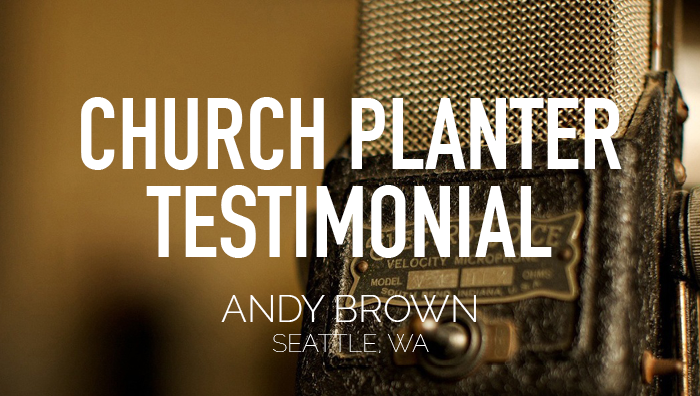 Church Planter Testimonial-Andy Brown