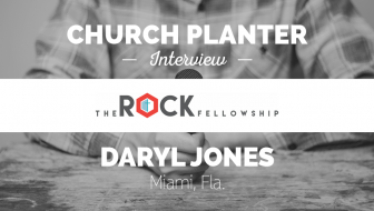 Church Planter Interview: Daryl Jones, Rock Fellowship Church – Miami, F.L.