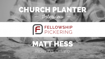 Church Planter Interview: Matt Hess – Pickering, Ontario