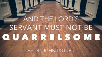 And the Lord's Servant Must Not Be Quarrelsome