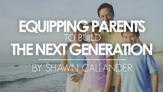 Family Discipleship: Equipping Parents to Build the Next Generation
