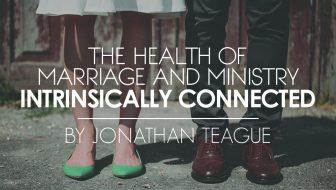 An Immutable Truth: The Health of Marriage and Ministry Intrinsically Connected