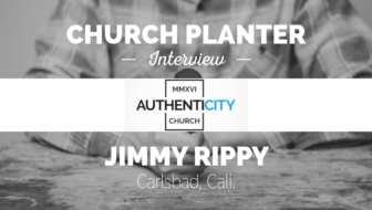 Church Planter Interview: Jimmy Rippy, Authenticity Church – Carlsbad, Cali.