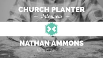 Church Planter Interview: Nathan Ammons,Transformation City Church – Vancouver, BC