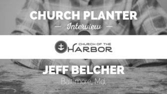 Church Planter Interview: Jeff Belcher – Church of the Harbor – Baltimore, MD