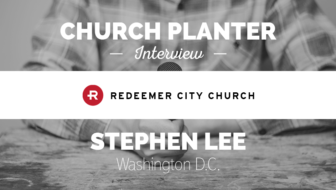 Church Planter Interview: Stephen Lee – Redeemer City Church – Washington DC