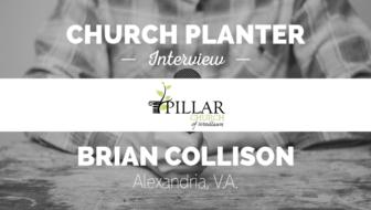 Church Planter Interview: Brian Collison (Pillar Church of Woodlawn – Alexandria, VA)
